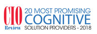 20 Most Promising Cognitive Solution Providers - 2018